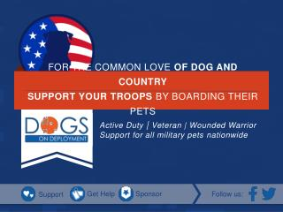 FOR THE COMMON LOVE  OF DOG AND COUNTRY SUPPORT YOUR TROOPS  BY BOARDING THEIR PETS
