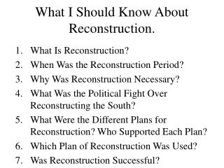 What I Should Know About Reconstruction.
