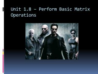 Unit 1.8 – Perform Basic Matrix Operations