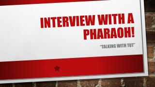 Interview With a pharaoh!