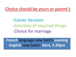 French language new batch- evening English new batch- 8am, 3.30pm