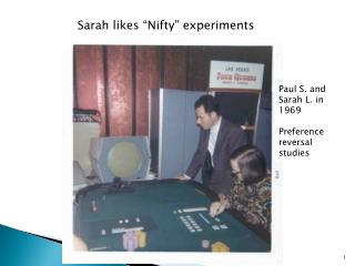 Paul S. and Sarah L. in  1969 Preference reversal studies