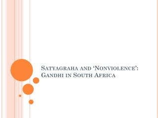 Satyagraha and 'Nonviolence': Gandhi in South Africa