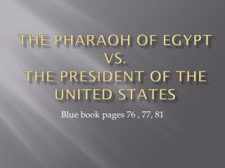 The Pharaoh of Egypt vs.  the President of the united States