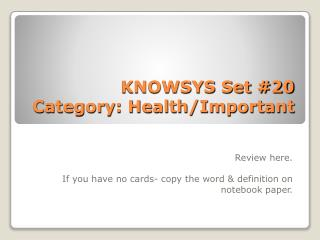 KNOWSYS Set #20  Category: Health/Important