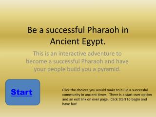 Be a successful Pharaoh in Ancient Egypt.