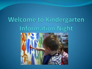 Welcome to Kindergarten Information Night