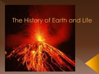The History  of Earth  and Life