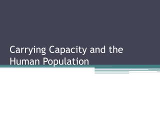 Carrying Capacity and the Human Population