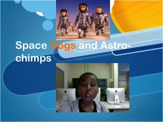 Space  Dogs  and  Astro -chimps