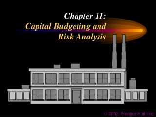 Chapter 11: Capital Budgeting and  Risk Analysis