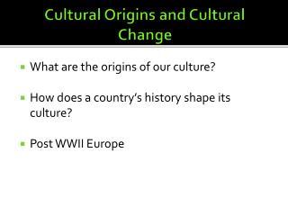 Cultural Origins and Cultural Change