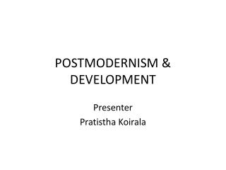 POSTMODERNISM & DEVELOPMENT