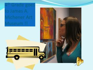 4 th Grade goes to James A. Michener Art Museum !!