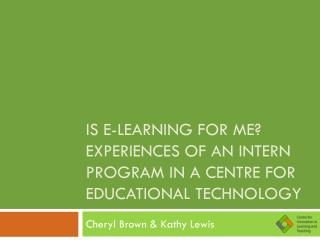 Is e-learning for me? Experiences of an intern program in a Centre for Educational Technology