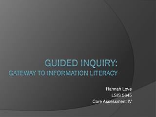 Guided inquiry:     gateway to information literacy