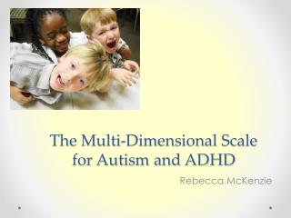 The Multi-Dimensional Scale for Autism and ADHD