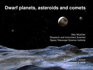 Dwarf planets, asteroids and comets