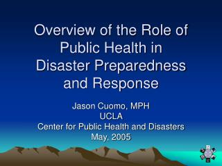 Overview of the Role of Public Health in  Disaster Preparedness  and Response