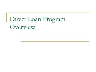 Direct Loan Program Overview