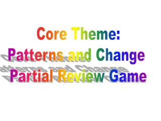 Core Theme: Patterns and Change  Partial Review Game