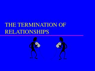 THE TERMINATION OF RELATIONSHIPS