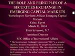 THE ROLE AND PRINCIPLES OF A SECURITIES EXCHANGE IN EMERGING CAPITAL MARKETS Workshop on Northern African Emerging Capit