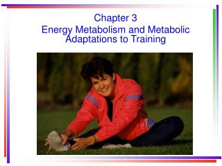 Chapter 3 Energy Metabolism and Metabolic Adaptations to Training