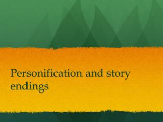 Personification  and  story endings
