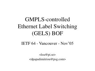 GMPLS-controlled  Ethernet Label Switching (GELS) BOF