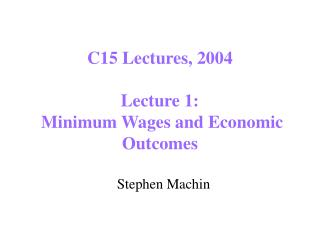 C15 Lectures, 2004 Lecture 1:  Minimum Wages and Economic Outcomes