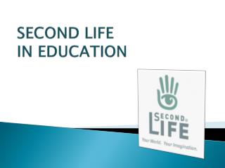 SECOND LIFE IN EDUCATION