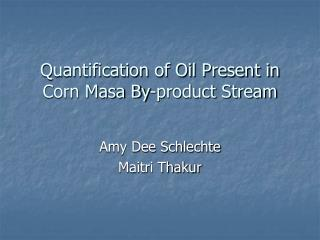 Quantification of Oil Present in Corn Masa By-product Stream