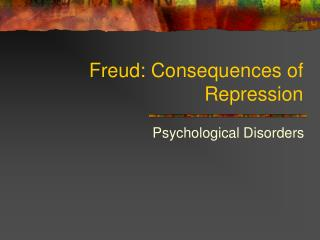 Freud: Consequences of Repression
