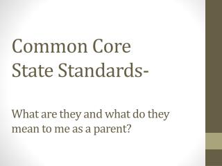Common Core State Standards- What are they and what do they mean to me as a parent?