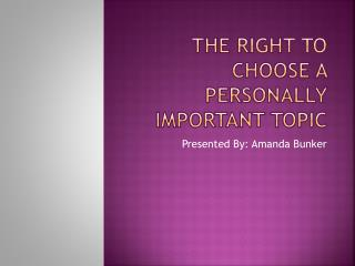 The Right To Choose a personally important topic