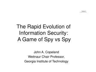 The Rapid Evolution of Information Security:  A Game of Spy vs Spy