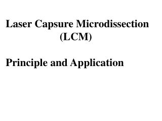 Laser Capsure Microdissection                     (LCM) Principle and Application