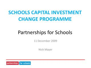 SCHOOLS CAPITAL INVESTMENT CHANGE PROGRAMME Partnerships for Schools
