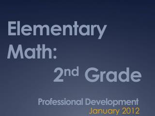 Elementary Math: 			2 nd  Grade Professional Development