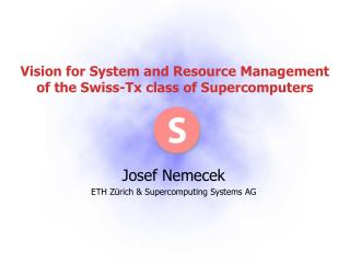 Vision for System and Resource Management of the Swiss-Tx class of Supercomputers