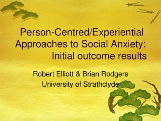 Person-Centred/Experiential Approaches to Social Anxiety: 		  Initial outcome results