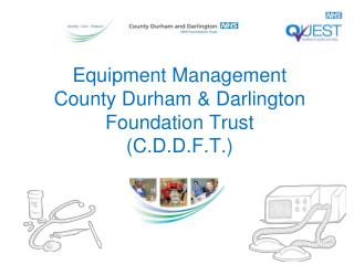 Equipment Management County Durham & Darlington Foundation Trust (C.D.D.F.T.)