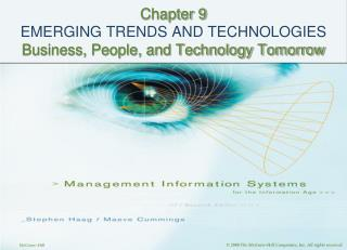 Chapter 9 EMERGING TRENDS AND TECHNOLOGIES Business, People, and Technology Tomorrow