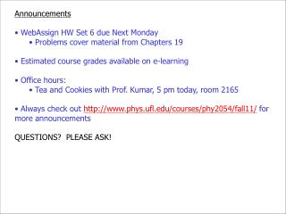 Announcements  WebAssign HW Set  6  due  Next Monday  Problems cover material from Chapters  19