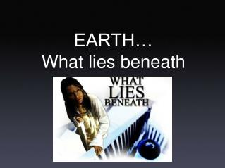 EARTH… What lies beneath