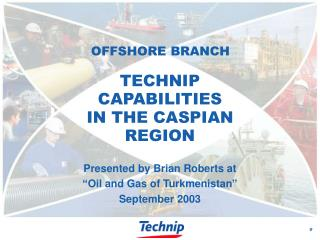 TECHNIP CAPABILITIES  IN THE CASPIAN REGION