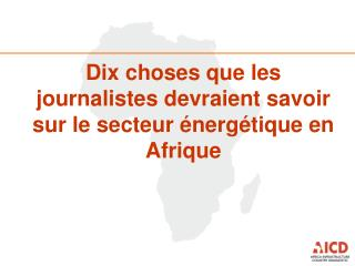 Dix choses que les journalistes devraient savoir sur le secteur  énergétique en Afrique