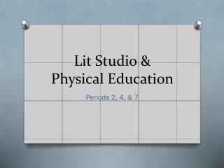 Lit Studio &  Physical Education