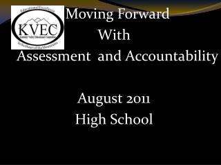 Moving Forward With    Assessment  and Accountability August 2011 High School